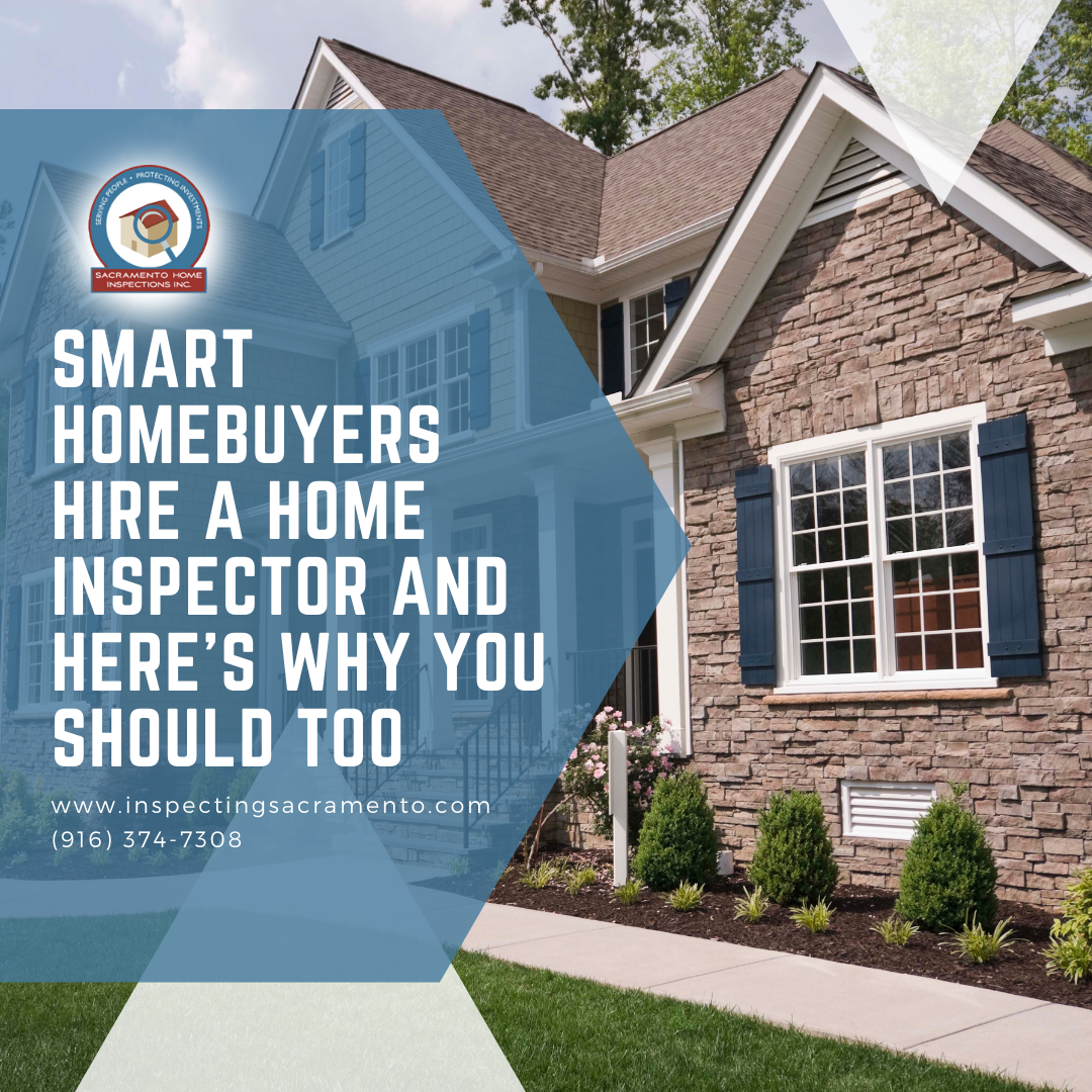Sacramento Home Inspections Inc. Smart Homebuyers Hire a Home Inspector and Here's Why You Should Too