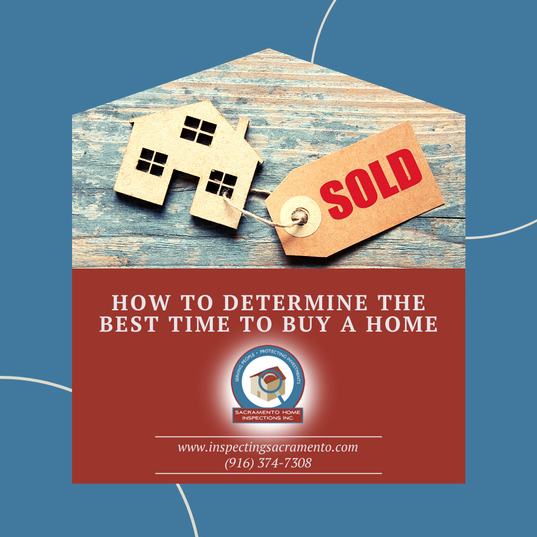 Sacramento Home Inspections How to Determine the Best Time to Buy a Home