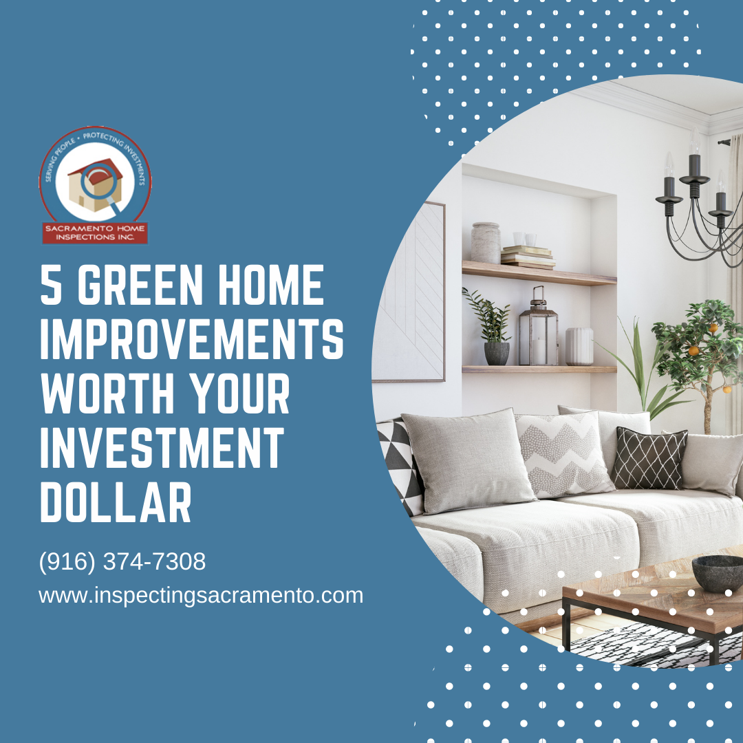 Sacramento Home Inspections 5 Green Home Improvements Worth Your Investment Dollar