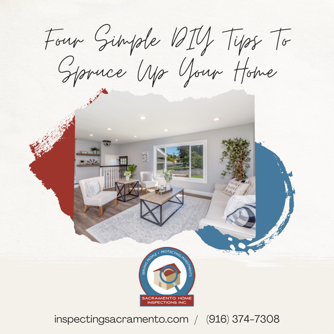 Sacramento Home Inspections Inc. Four Simple DIY Tips To Spruce Up Your Home